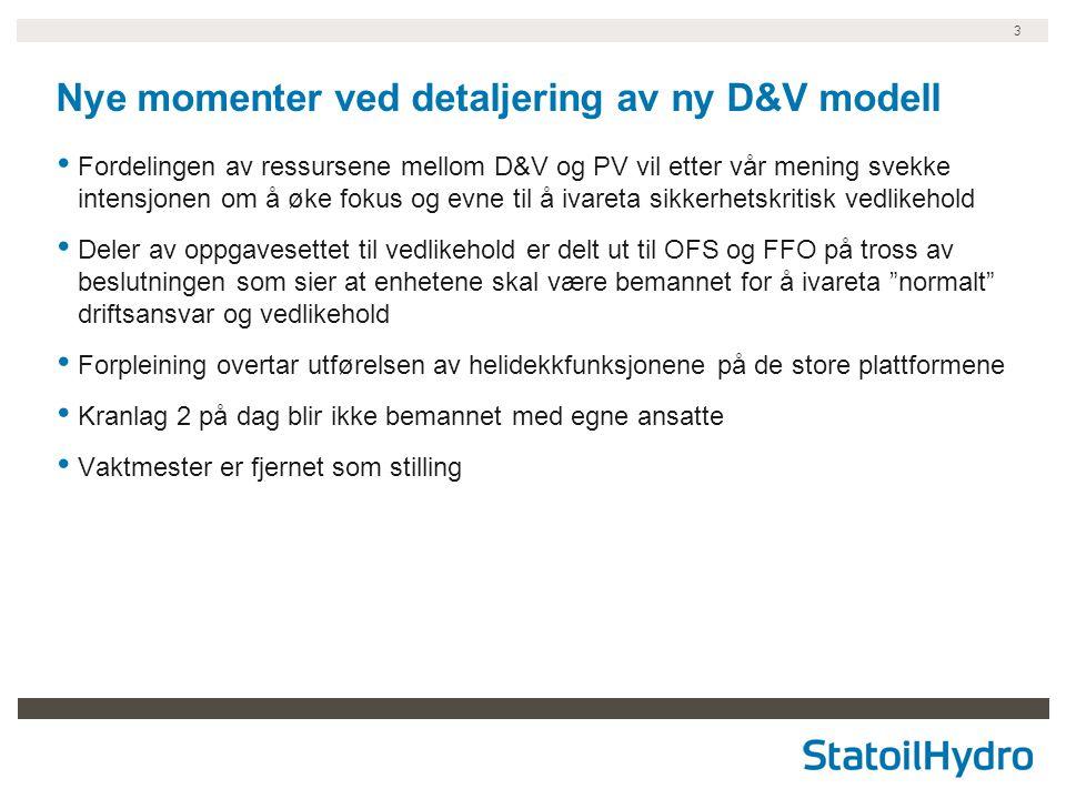 3 Nye momenter ved detaljering av ny D&V modell Fordelingen av ressursene mellom D&V og PV vil etter vår mening svekke intensjonen om å øke fokus og e