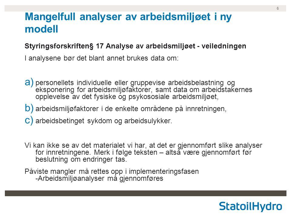 6 Mangelfull analyser av arbeidsmiljøet i ny modell Styringsforskriften§ 17 Analyse av arbeidsmiljøet - veiledningen I analysene bør det blant annet b