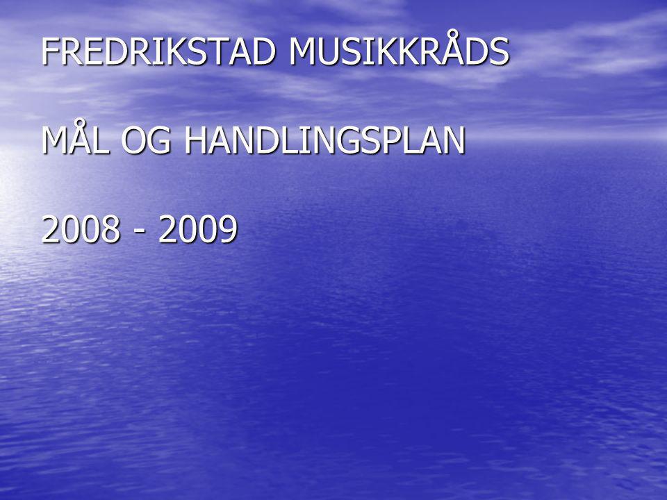 FREDRIKSTAD MUSIKKRÅDS MÅL OG HANDLINGSPLAN 2008 - 2009