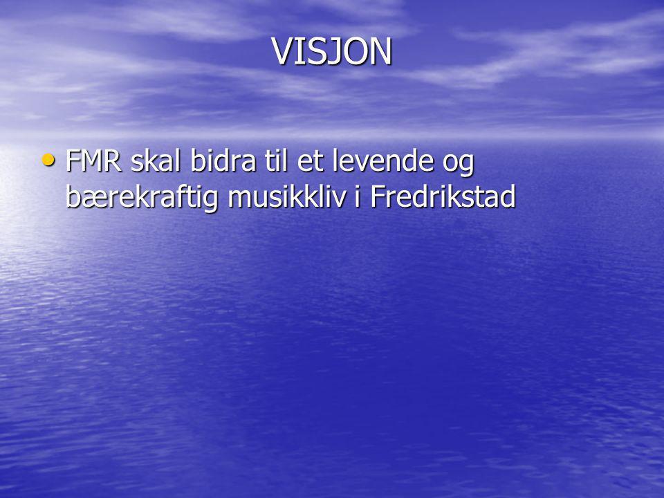VISJON FMR skal bidra til et levende og bærekraftig musikkliv i Fredrikstad FMR skal bidra til et levende og bærekraftig musikkliv i Fredrikstad