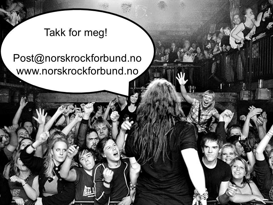 Takk for meg! Post@norskrockforbund.no www.norskrockforbund.no