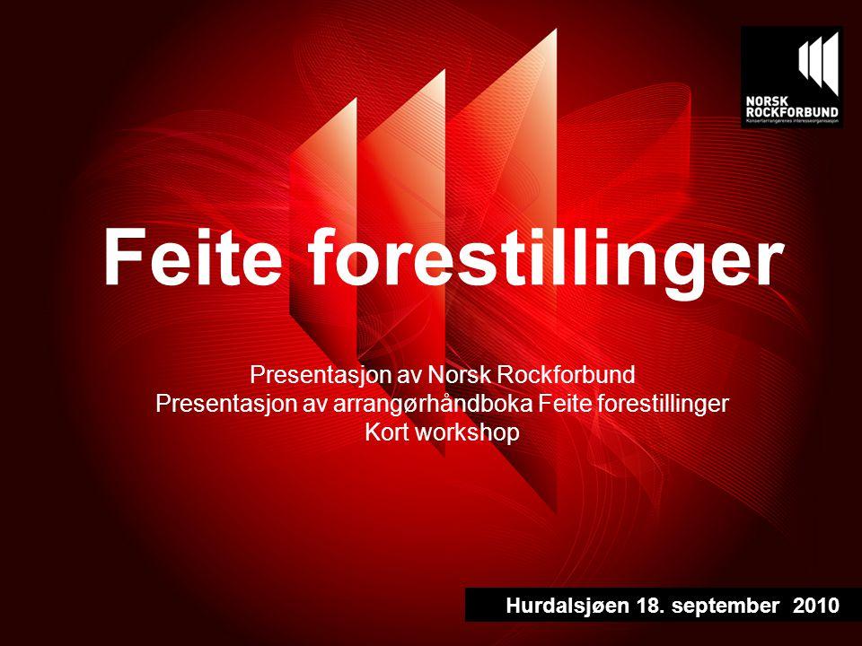 Feite forestillinger Presentasjon av Norsk Rockforbund Presentasjon av arrangørhåndboka Feite forestillinger Kort workshop Hurdalsjøen 18.