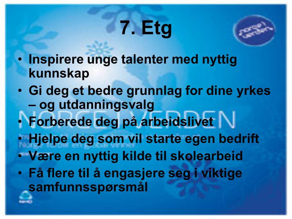 7. Etg Inspirere unge talenter med nyttig kunnskap Gi deg et bedre grunnlag for dine yrkes – og utdanningsvalg Forberede deg på arbeidslivet Hjelpe de