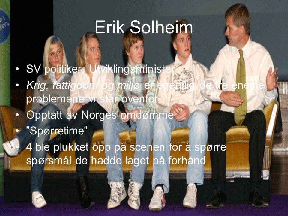 Erik Solheim SV politiker, Utviklingsminister Krig, fattigdom og miljø er egentlig de tre eneste problemene vi står ovenfor Opptatt av Norges omdømme Spørretime 4 ble plukket opp på scenen for å spørre spørsmål de hadde laget på forhånd