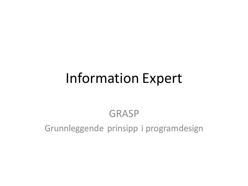 Information Expert GRASP Grunnleggende prinsipp i programdesign