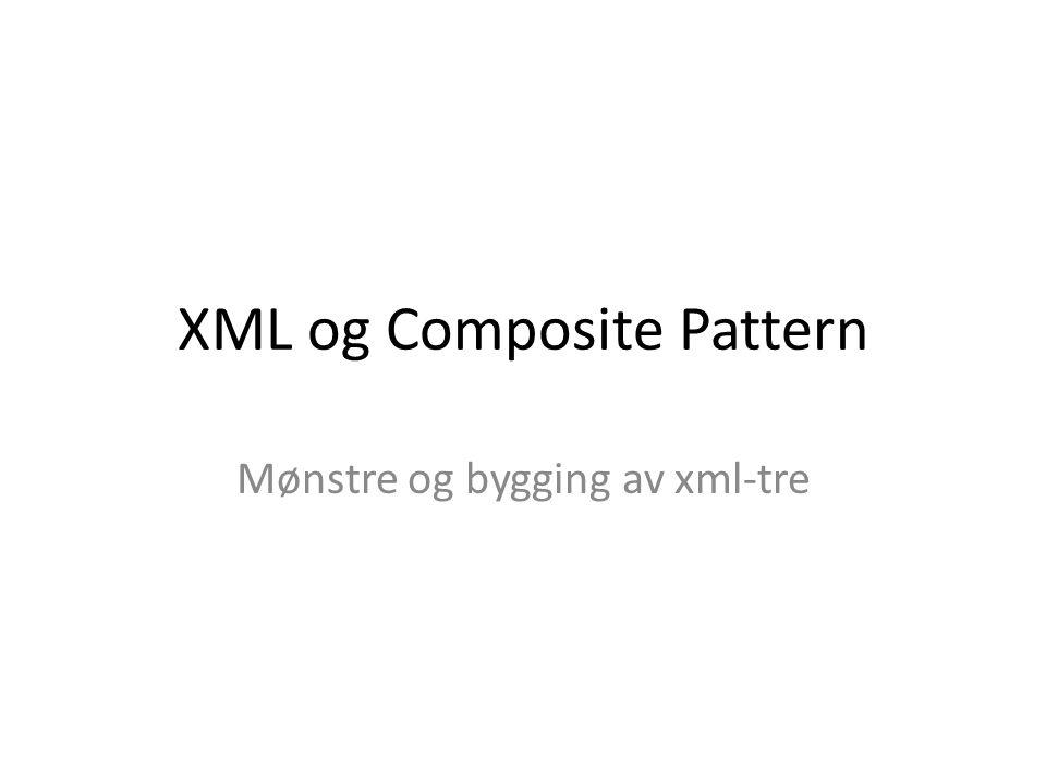XML og Composite Pattern Mønstre og bygging av xml-tre