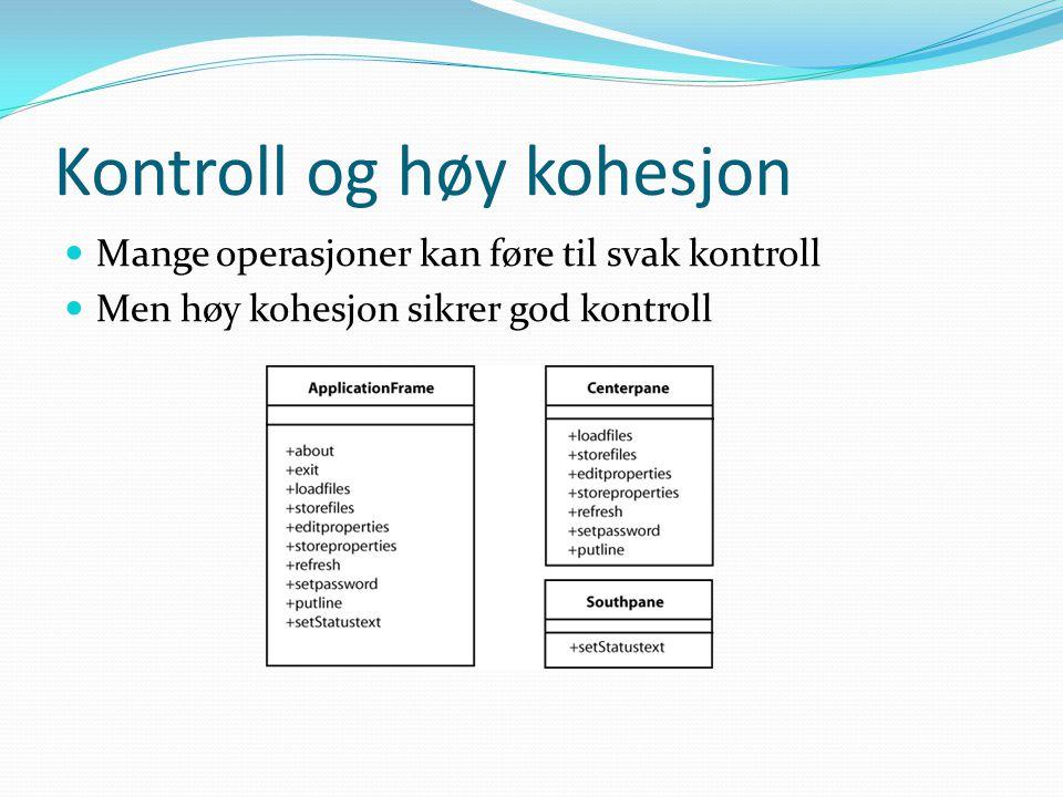 Kontroll og høy kohesjon Mange operasjoner kan føre til svak kontroll Men høy kohesjon sikrer god kontroll