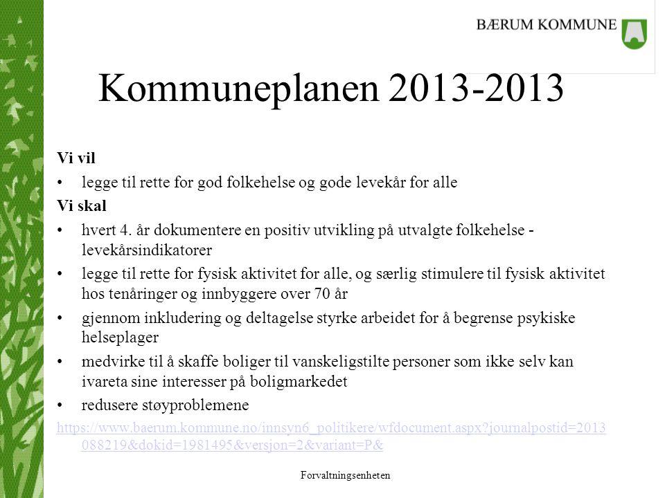 Forvaltningsenheten Kommuneplanen 2013-2013 Vi vil legge til rette for god folkehelse og gode levekår for alle Vi skal hvert 4. år dokumentere en posi