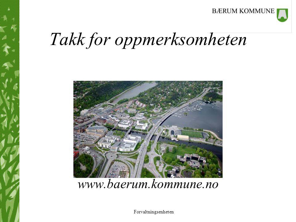 Forvaltningsenheten Takk for oppmerksomheten www.baerum.kommune.no