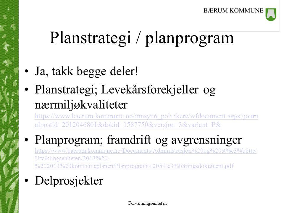 Forvaltningsenheten Planstrategi / planprogram Ja, takk begge deler! Planstrategi; Levekårsforekjeller og nærmiljøkvaliteter https://www.baerum.kommun