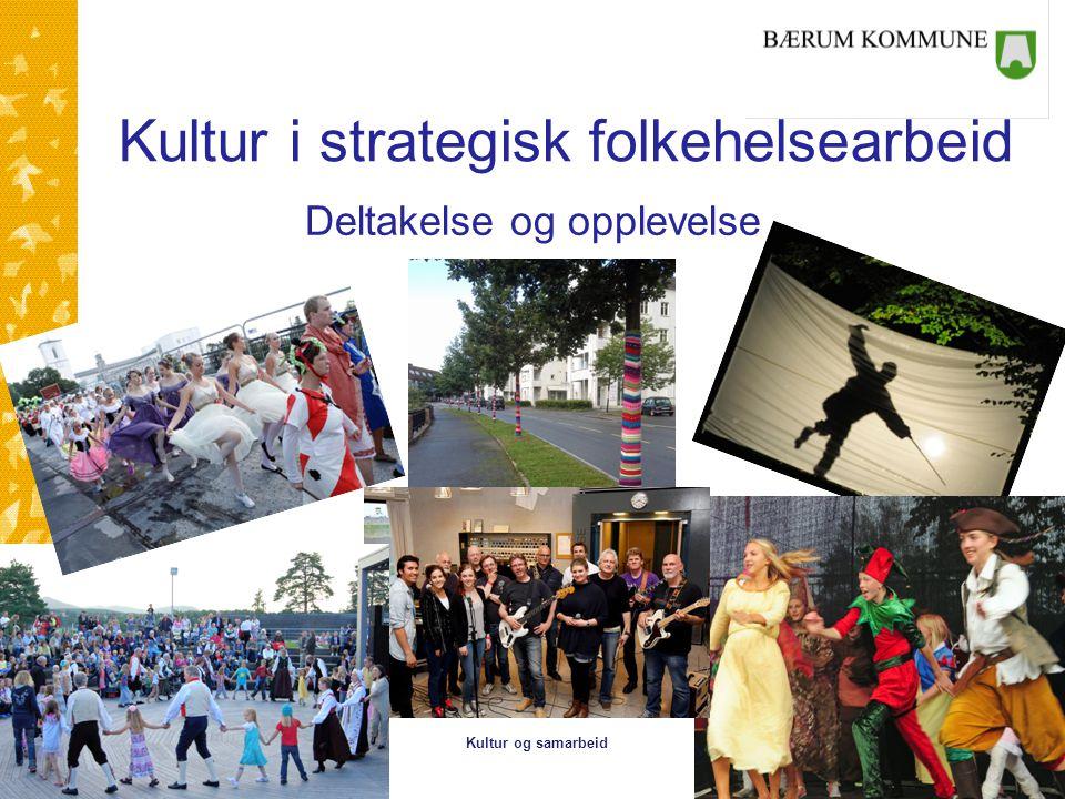 Kultur og samarbeid Kultur i strategisk folkehelsearbeid Deltakelse og opplevelse