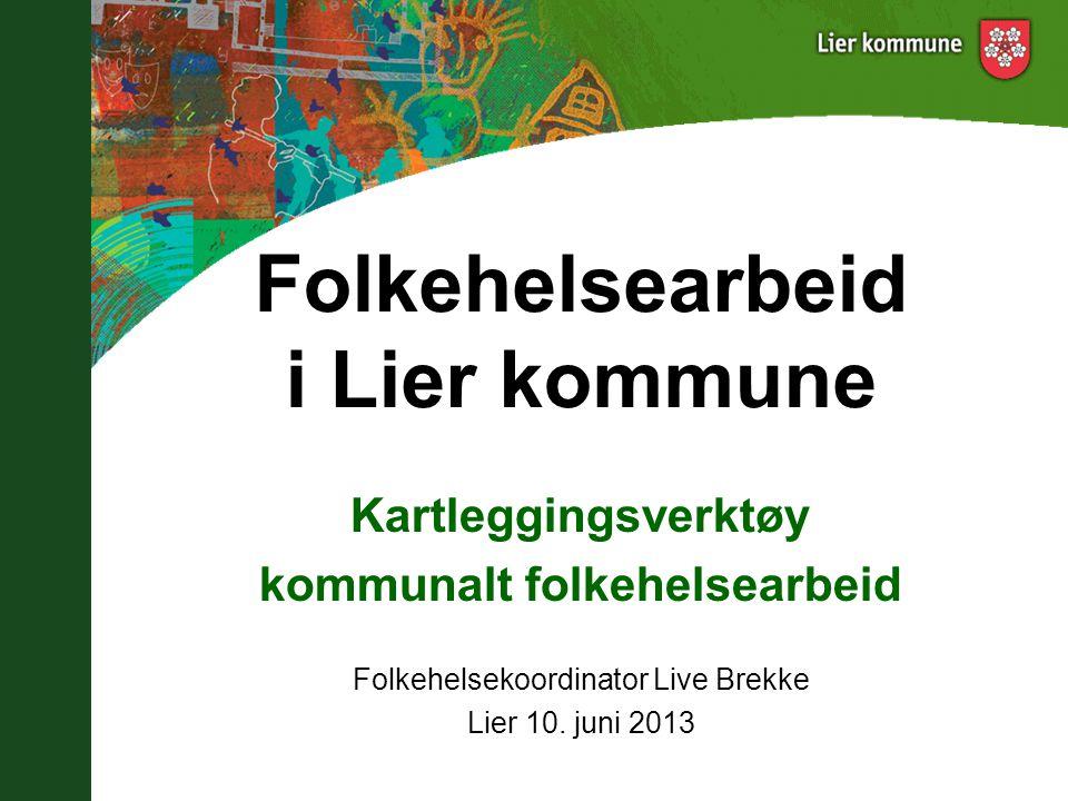 Kartleggingsverktøy kommunalt folkehelsearbeid Folkehelsekoordinator Live Brekke Lier 10. juni 2013 Folkehelsearbeid i Lier kommune