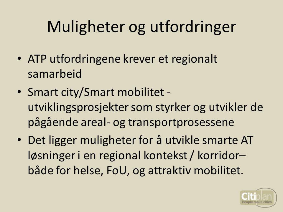 Muligheter og utfordringer ATP utfordringene krever et regionalt samarbeid Smart city/Smart mobilitet - utviklingsprosjekter som styrker og utvikler d