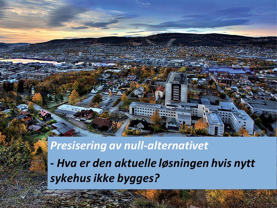Presisering av null-alternativet - Hva er den aktuelle løsningen hvis nytt sykehus ikke bygges.