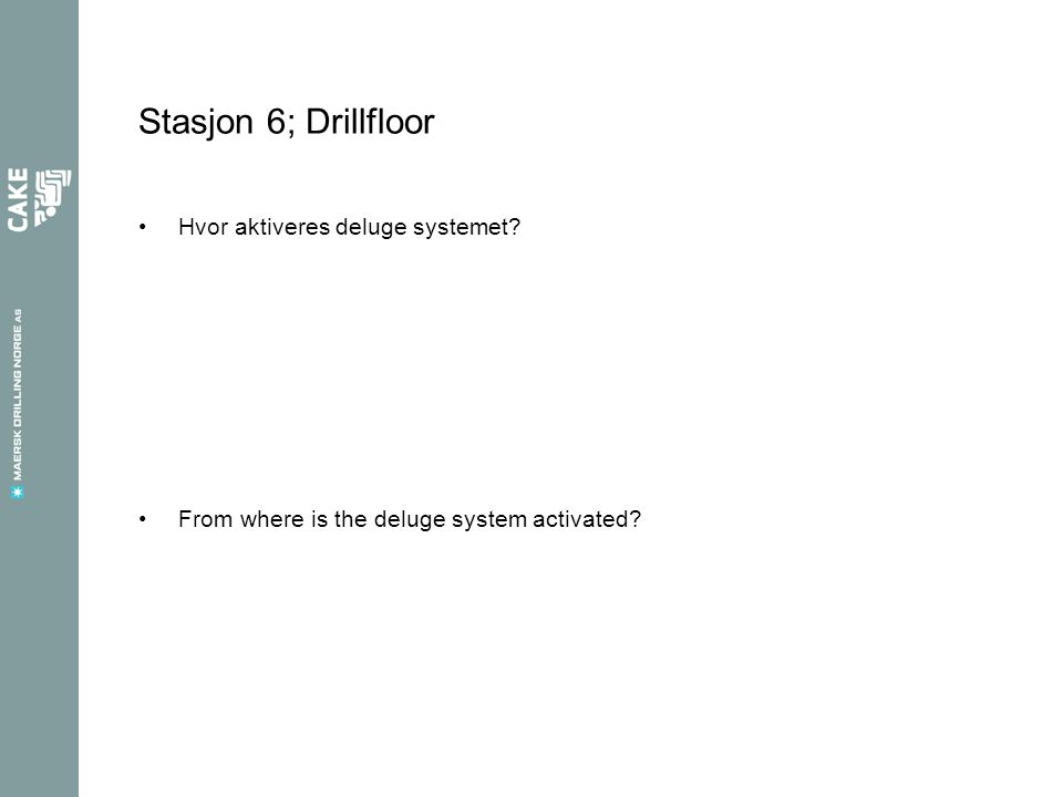 Stasjon 6; Drillfloor Hvor aktiveres deluge systemet From where is the deluge system activated
