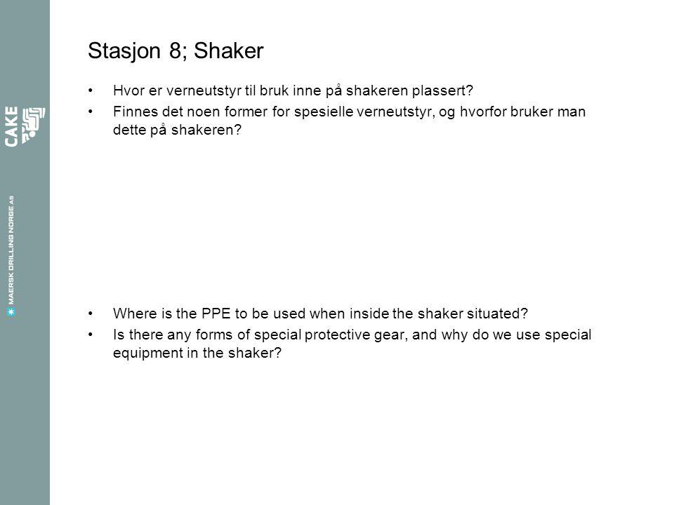 Stasjon 8; Shaker Hvor er verneutstyr til bruk inne på shakeren plassert? Finnes det noen former for spesielle verneutstyr, og hvorfor bruker man dett