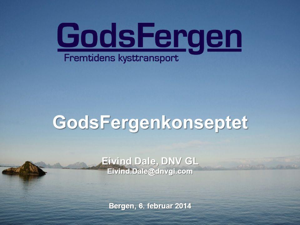 GodsFergenkonseptet Eivind Dale, DNV GL Eivind.Dale@dnvgi.com Bergen, 6. februar 2014
