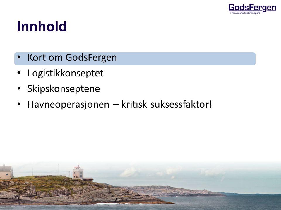 Innhold Kort om GodsFergen Logistikkonseptet Skipskonseptene Havneoperasjonen – kritisk suksessfaktor!