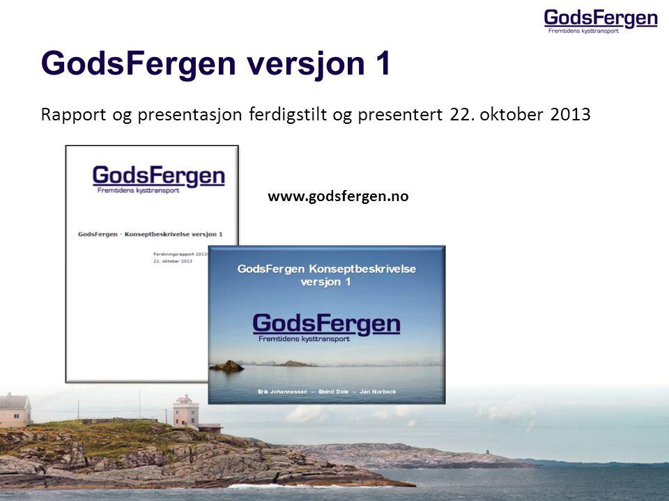 GodsFergen versjon 1 Rapport og presentasjon ferdigstilt og presentert 22. oktober 2013 www.godsfergen.no