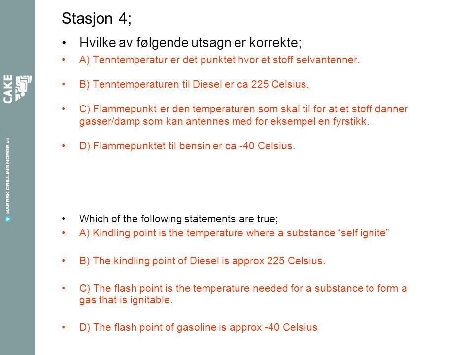 Stasjon 4; Hvilke av følgende utsagn er korrekte; A) Tenntemperatur er det punktet hvor et stoff selvantenner.