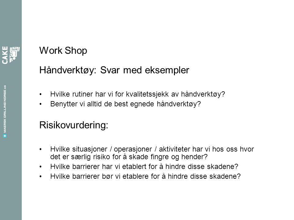 Work Shop Håndverktøy: Svar med eksempler Hvilke rutiner har vi for kvalitetssjekk av håndverktøy.