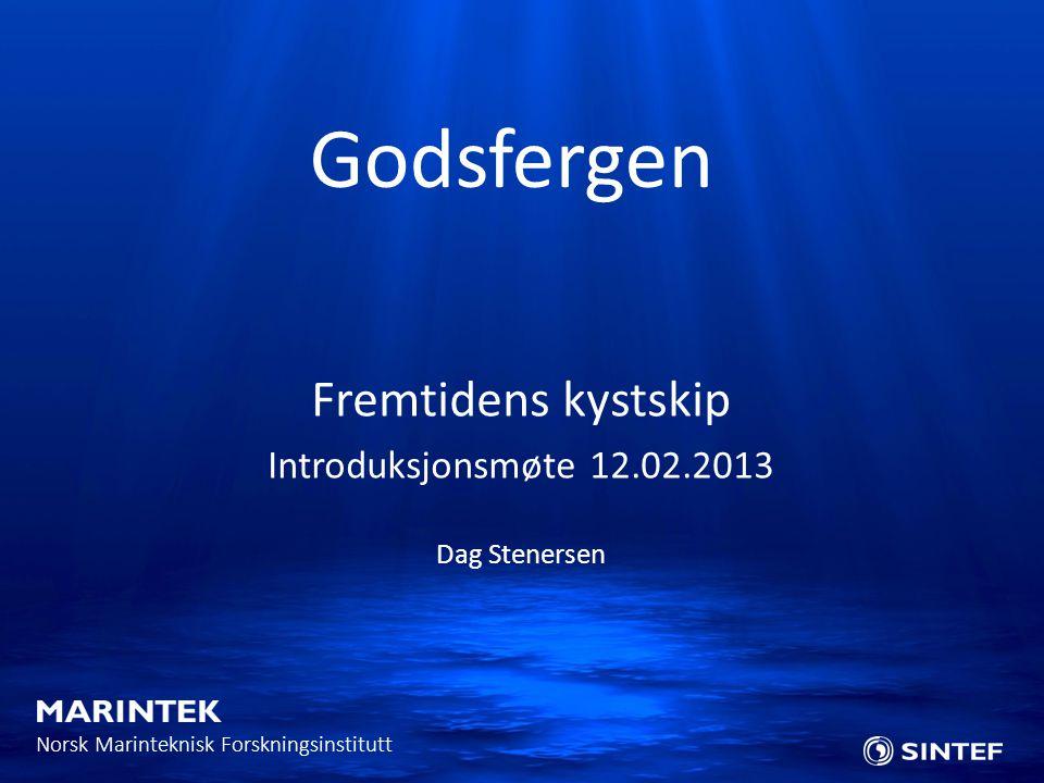 Norsk Marinteknisk Forskningsinstitutt Fremtidens kystskip Introduksjonsmøte 12.02.2013 Dag Stenersen Godsfergen