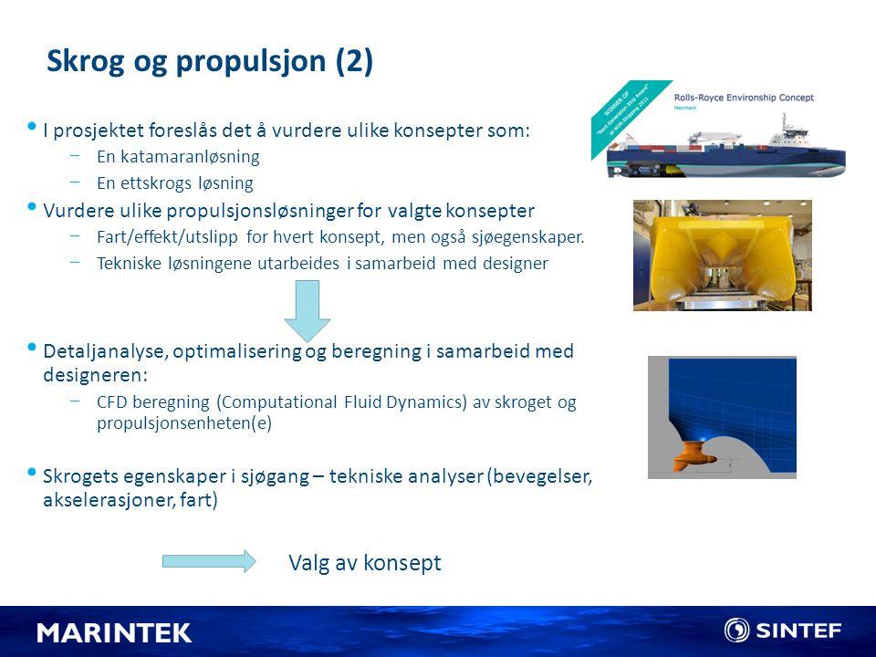 Skrog og propulsjon (2) I prosjektet foreslås det å vurdere ulike konsepter som: −En katamaranløsning −En ettskrogs løsning Vurdere ulike propulsjonsl