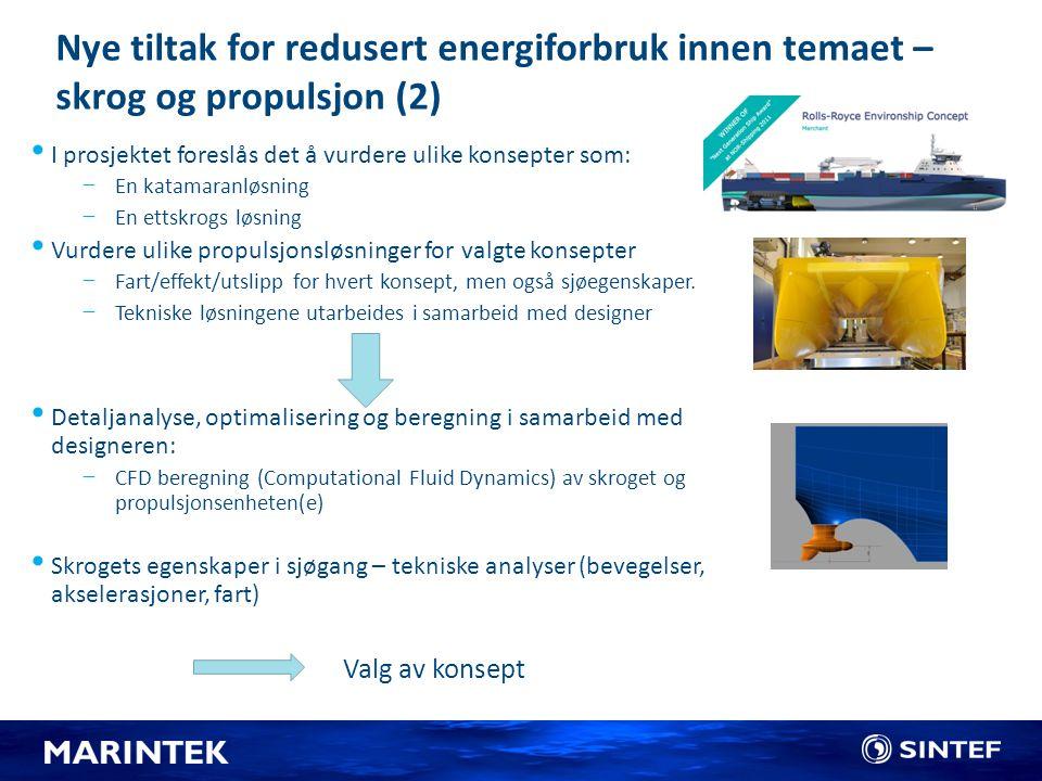 Nye tiltak for redusert energiforbruk innen temaet – skrog og propulsjon (2) I prosjektet foreslås det å vurdere ulike konsepter som: −En katamaranløs