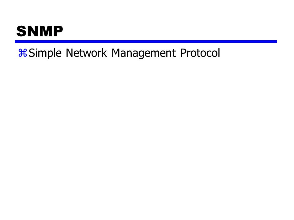 SNMP zSimple Network Management Protocol