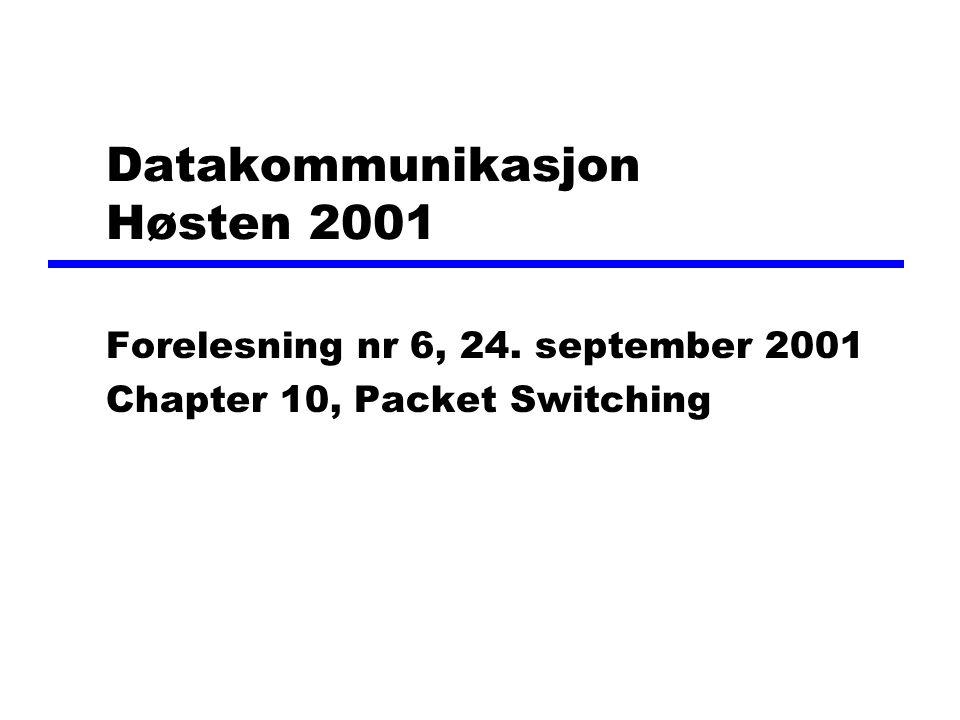 Datakommunikasjon Høsten 2001 Forelesning nr 6, 24. september 2001 Chapter 10, Packet Switching