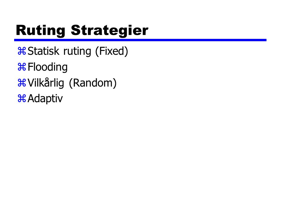 Ruting Strategier zStatisk ruting (Fixed) zFlooding zVilkårlig (Random) zAdaptiv