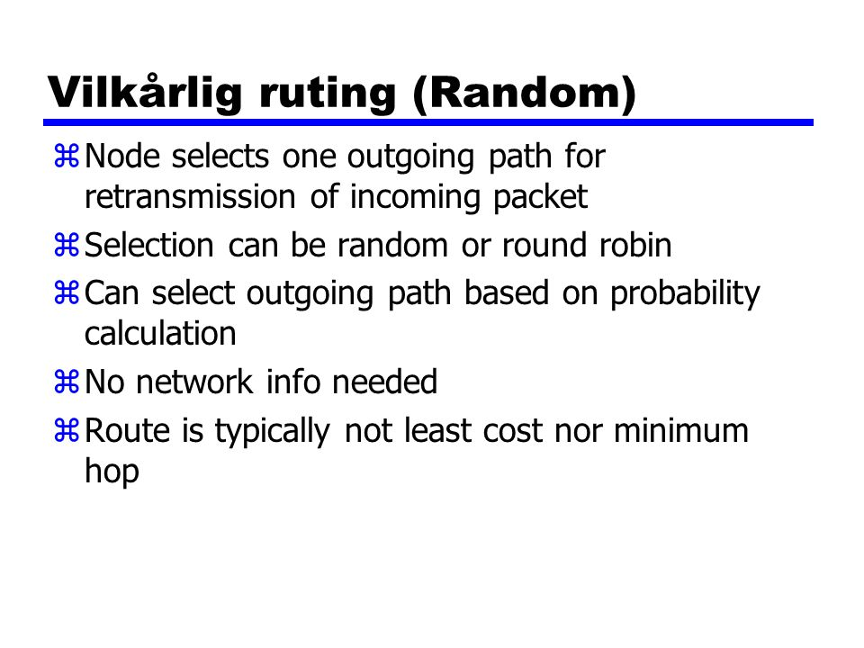 Vilkårlig ruting (Random) zNode selects one outgoing path for retransmission of incoming packet zSelection can be random or round robin zCan select ou