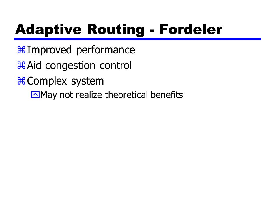 Adaptive Routing - Fordeler zImproved performance zAid congestion control zComplex system yMay not realize theoretical benefits