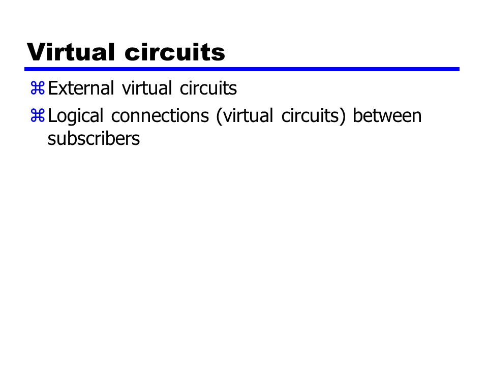 Virtual circuits zExternal virtual circuits zLogical connections (virtual circuits) between subscribers
