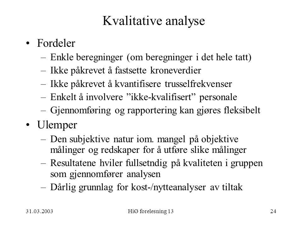 31.03.2003HiØ forelesning 1324 Kvalitative analyse Fordeler –Enkle beregninger (om beregninger i det hele tatt) –Ikke påkrevet å fastsette kroneverdie