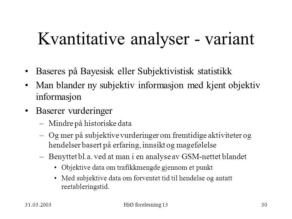 31.03.2003HiØ forelesning 1330 Kvantitative analyser - variant Baseres på Bayesisk eller Subjektivistisk statistikk Man blander ny subjektiv informasj