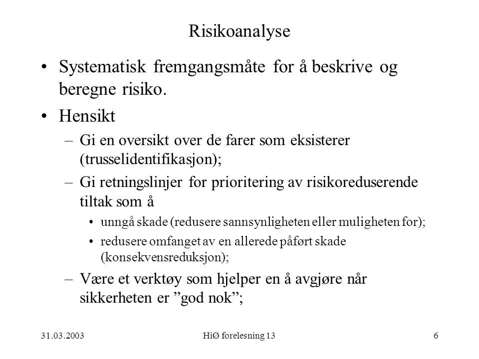 31.03.2003HiØ forelesning 136 Risikoanalyse Systematisk fremgangsmåte for å beskrive og beregne risiko. Hensikt –Gi en oversikt over de farer som eksi