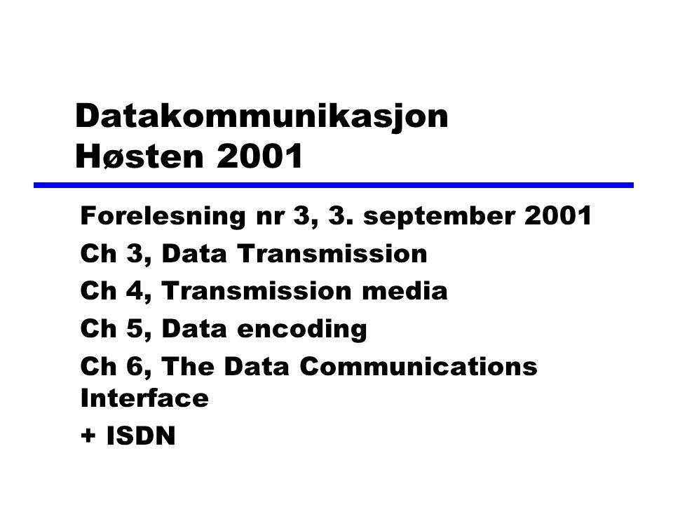 Datakommunikasjon Høsten 2001 Forelesning nr 3, 3. september 2001 Ch 3, Data Transmission Ch 4, Transmission media Ch 5, Data encoding Ch 6, The Data