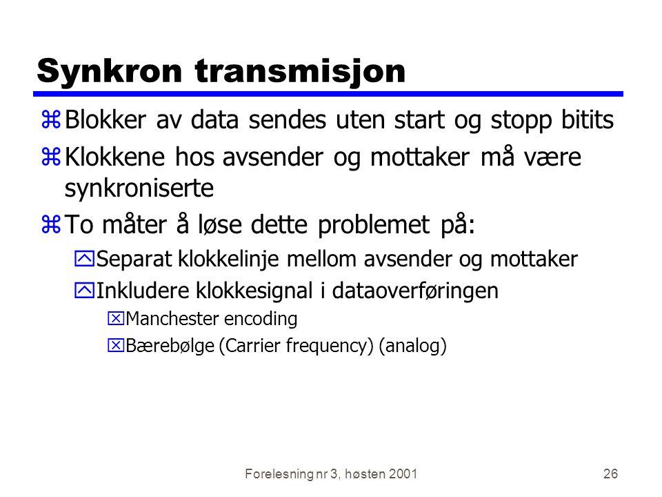 Forelesning nr 3, høsten 200126 Synkron transmisjon zBlokker av data sendes uten start og stopp bitits zKlokkene hos avsender og mottaker må være synk