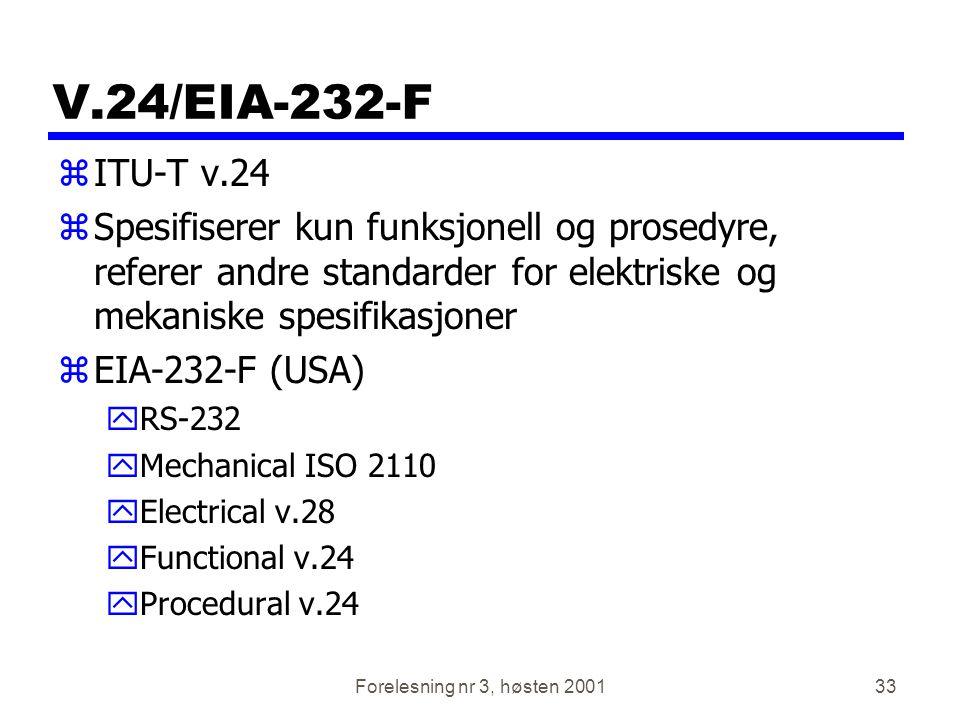 Forelesning nr 3, høsten 200133 V.24/EIA-232-F zITU-T v.24 zSpesifiserer kun funksjonell og prosedyre, referer andre standarder for elektriske og meka