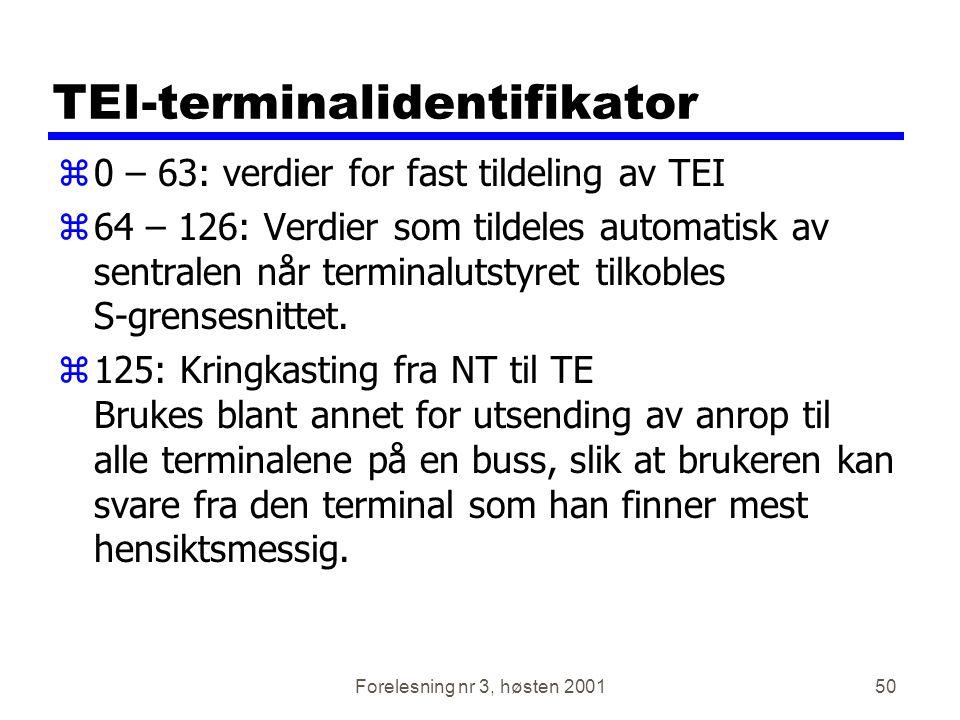 Forelesning nr 3, høsten 200150 TEI-terminalidentifikator z0 – 63: verdier for fast tildeling av TEI z64 – 126: Verdier som tildeles automatisk av sen