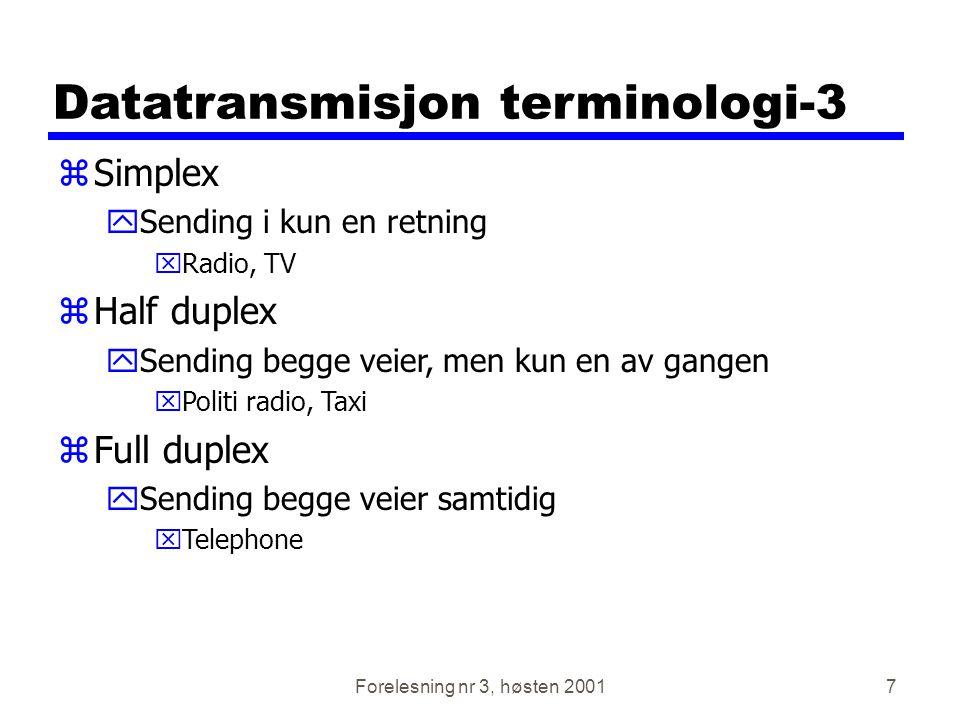 Forelesning nr 3, høsten 20017 Datatransmisjon terminologi-3 zSimplex ySending i kun en retning xRadio, TV zHalf duplex ySending begge veier, men kun