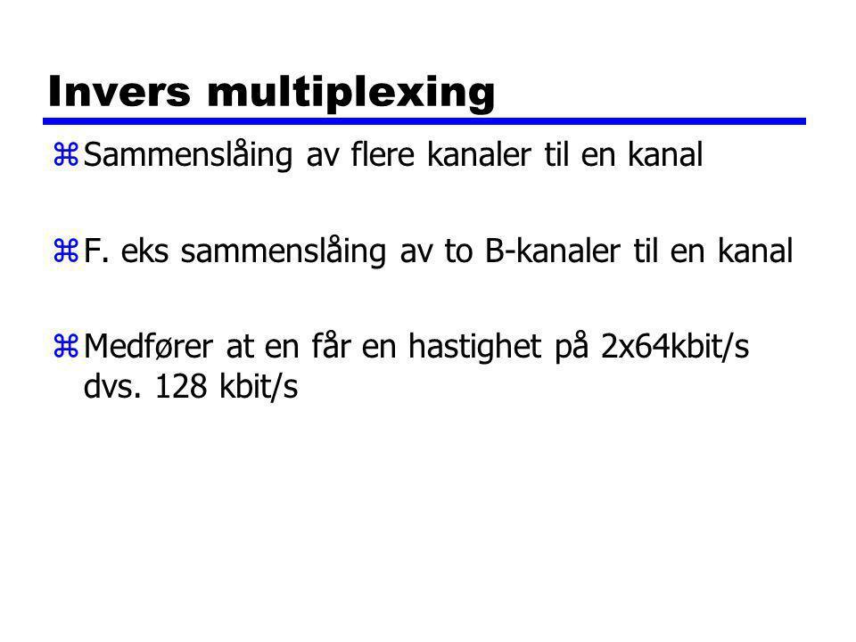 Invers multiplexing zSammenslåing av flere kanaler til en kanal zF.