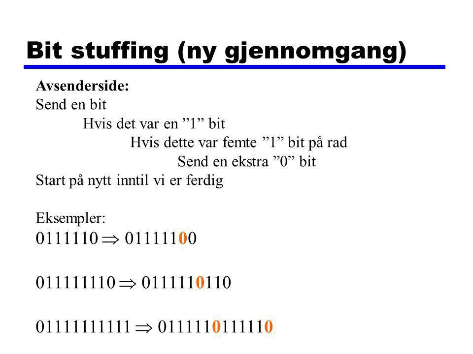 Bit stuffing (ny gjennomgang) Avsenderside: Send en bit Hvis det var en 1 bit Hvis dette var femte 1 bit på rad Send en ekstra 0 bit Start på nytt inntil vi er ferdig Eksempler: 0111110  01111100 011111110  0111110110 01111111111  0111110111110