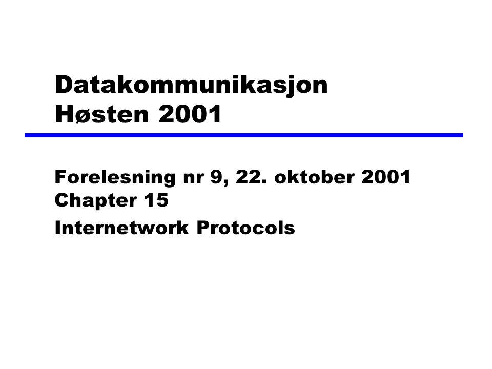 Datakommunikasjon Høsten 2001 Forelesning nr 9, 22. oktober 2001 Chapter 15 Internetwork Protocols