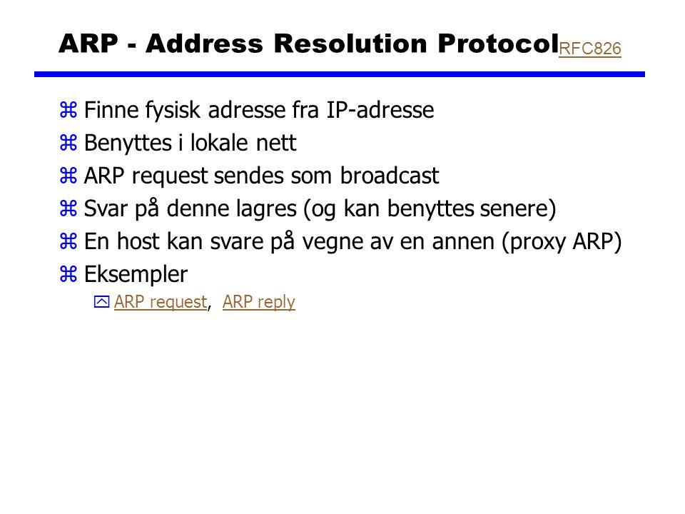 ARP - Address Resolution Protocol zFinne fysisk adresse fra IP-adresse zBenyttes i lokale nett zARP request sendes som broadcast zSvar på denne lagres