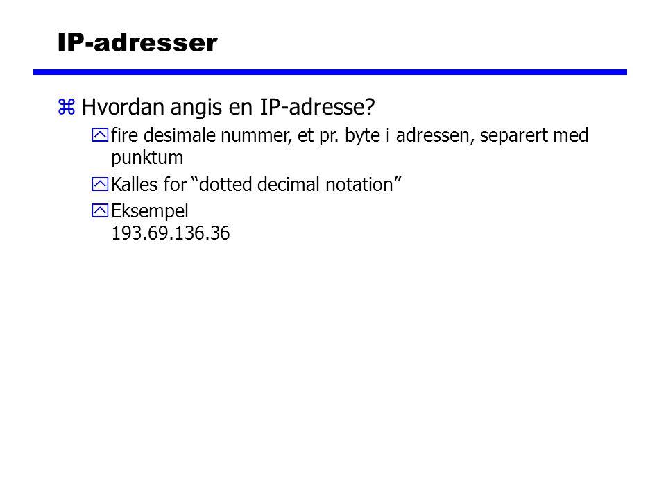 "IP-adresser zHvordan angis en IP-adresse? yfire desimale nummer, et pr. byte i adressen, separert med punktum yKalles for ""dotted decimal notation"" yE"