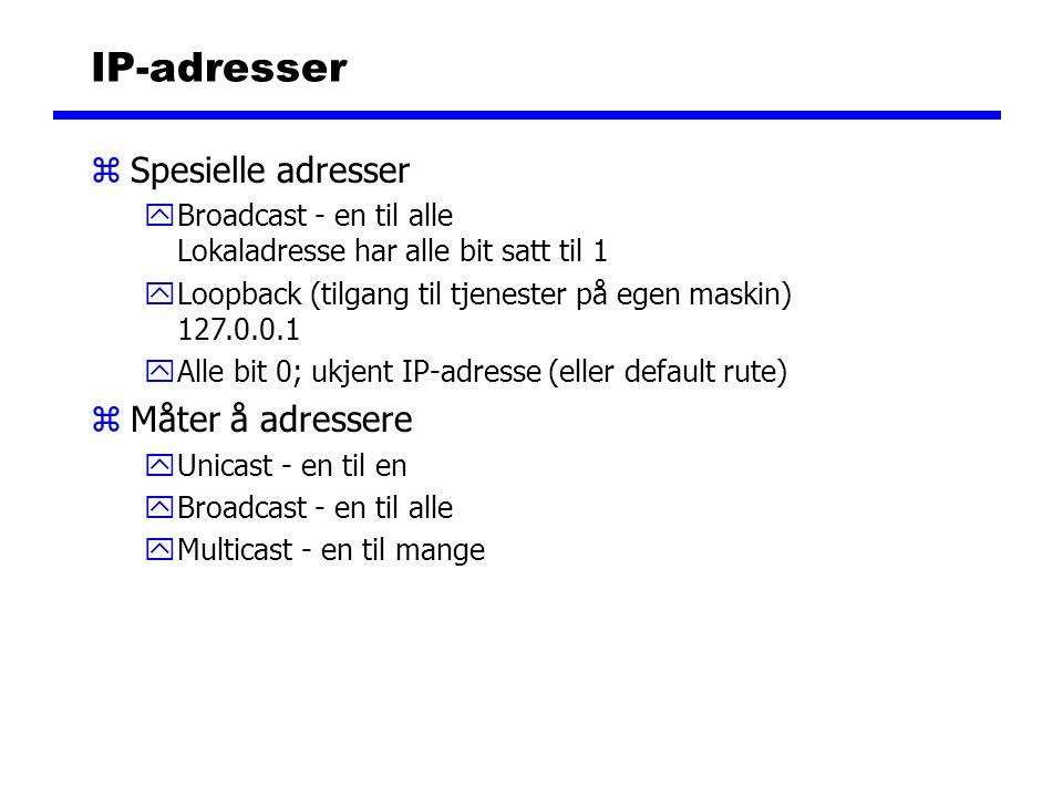 IP-adresser zSpesielle adresser yBroadcast - en til alle Lokaladresse har alle bit satt til 1 yLoopback (tilgang til tjenester på egen maskin) 127.0.0
