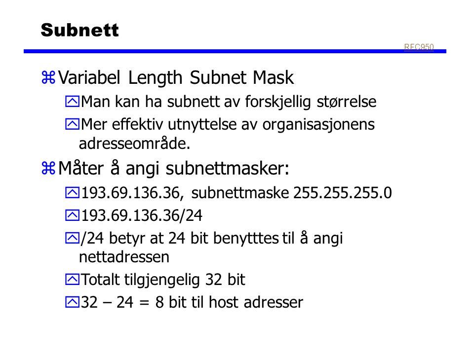 Subnett zVariabel Length Subnet Mask yMan kan ha subnett av forskjellig størrelse yMer effektiv utnyttelse av organisasjonens adresseområde. zMåter å