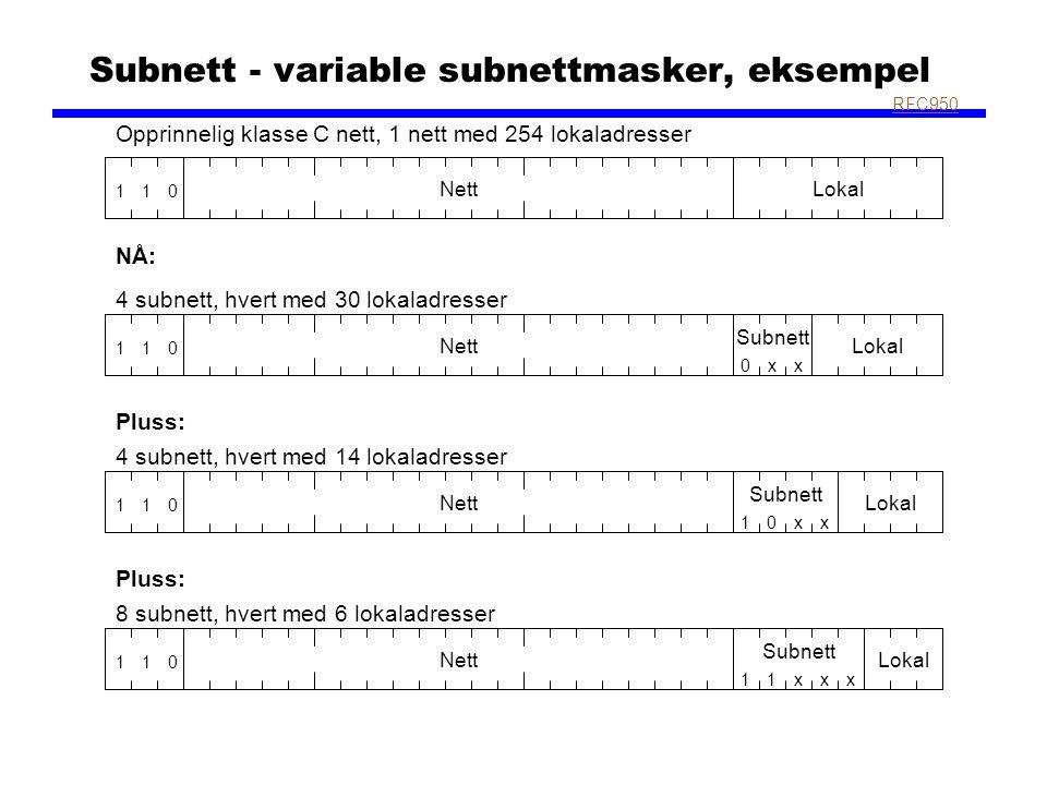 Subnett - variable subnettmasker, eksempel RFC950 011 NettLokal Opprinnelig klasse C nett, 1 nett med 254 lokaladresser 011 NettLokal 4 subnett, hvert